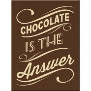 NostalgicArt magnet Chocolate is the answer
