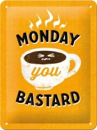 NostalgicArt metallplaat Monday you bastard