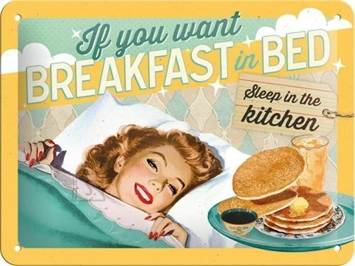NostalgicArt metallplaat If you want breakfast in bed...
